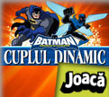 Batman Neinficat si Cutezator Cuplul Dinamic